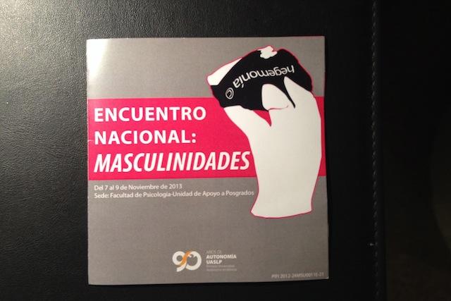 Mesa de Trabajo 1: Contextos, Determinantes y Prácticas de las Masculinidades (Encuentro Nacional: Masculinidades, San Luis Potosí, Noviembre 2013)